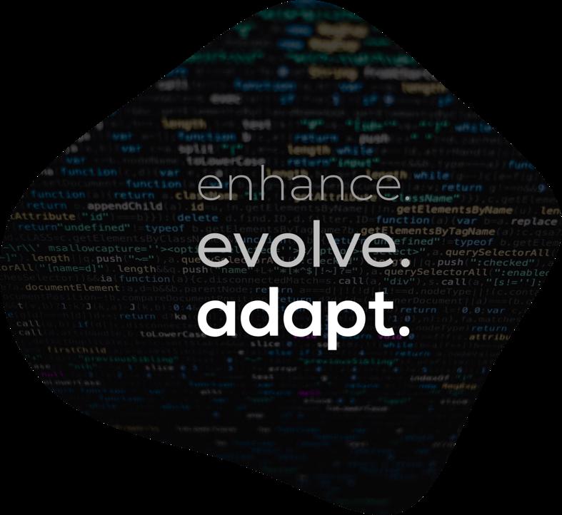 Enhance. Evolve. Adapt.